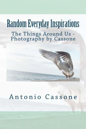 Random Everyday Inspirations: The Things Around Us - Photography by Cassone (Volume 3) book by Anton - Antonio Cassone's NEW and ONLY 2015 Release is Now Available in Both Paperback and Kindle Edition Formats – RANDOM EVERYDAY INSPIRATIONS: THE THINGS AROUND US – PHOTOGRAPHY BY CASSONE, VOLUME 3 their 14th published work and third volume from their photography collection.  Cassone takes a look back on his past ten years as a photographer concentrating on the things around us in our daily lives. Pulling from various features for his numerous websites along with prose and stanzas from his past poetic works as well, Random Everyday Inspirations – The Things Around Us: Photography by Cassone, Volume III, showcases the artist's viewpoints on life, death, love, appreciation for food, culture, architecture, the devotion from a pet or friend, and those random things that simply catches one's eye. Matched with the prose and stanzas from their poetry are anecdotes from the artist. The book is in eleven parts/chapters. http://www.amazon.com/Random-Everyday-Inspirations-Photography-Cassone/dp/1517180945/ref=asap_bc?ie=UTF8 Thank you & ENJOY!  (photo by Antonio Cassone)