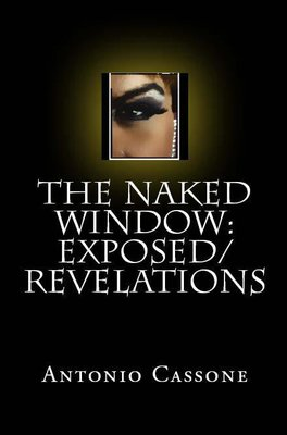 The Naked Window: Exposed/Revelations photo by C.A. McKenzie Cover Design by Antonio Cassone by Antonio Cassone
