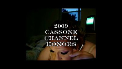 2009 Cassone Channel Honors The 2009 Cassone Channel Honors reward the supporting players, guest stars and webisodes from my web reality series GETTING READY on the Cassone2007 channel on YouTube.  You can vote by going to the ABOUT section on this sute. Thanks!